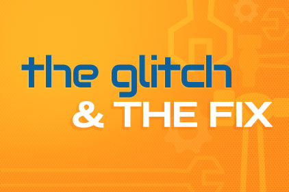 The Glitch and the Fix